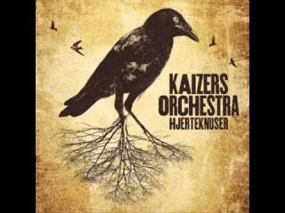 Kaizers Orchestra - Hjerteknuser [HQ]