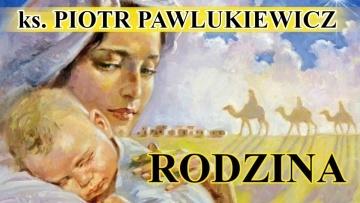 Ks. Piotr Pawlukiewicz - Rodzina według Pana Boga
