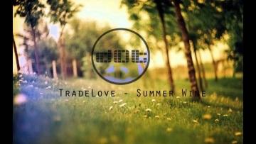 TradeLove - Summer Wine (Original Mix)