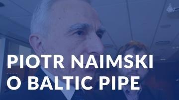 Pełnomocnik ds. infrastruktury energetycznej Piotr Naimski o Baltic Pipe