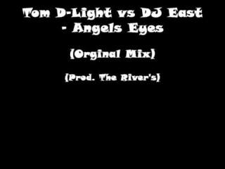 Tom D-Light vs DJ East- Angels Eyes (Orginal Mix) (Prod. The River's)